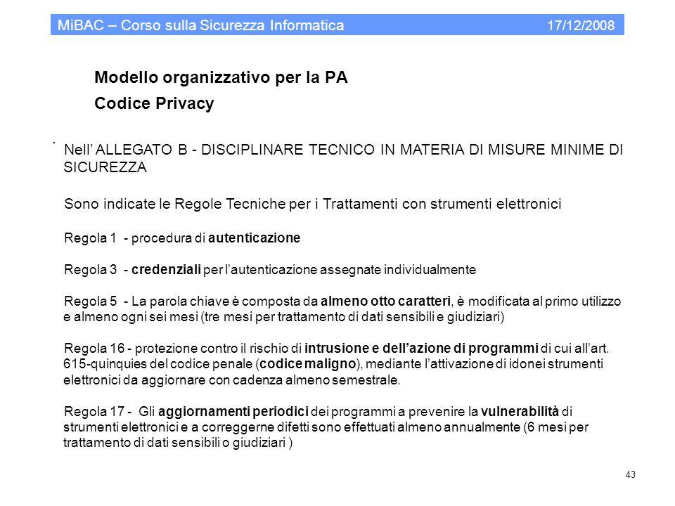 Modello organizzativo per la PA Codice Privacy MiBAC – Corso sulla Sicurezza Informatica 17/12/2008 43. Nell ALLEGATO B - DISCIPLINARE TECNICO IN MATE