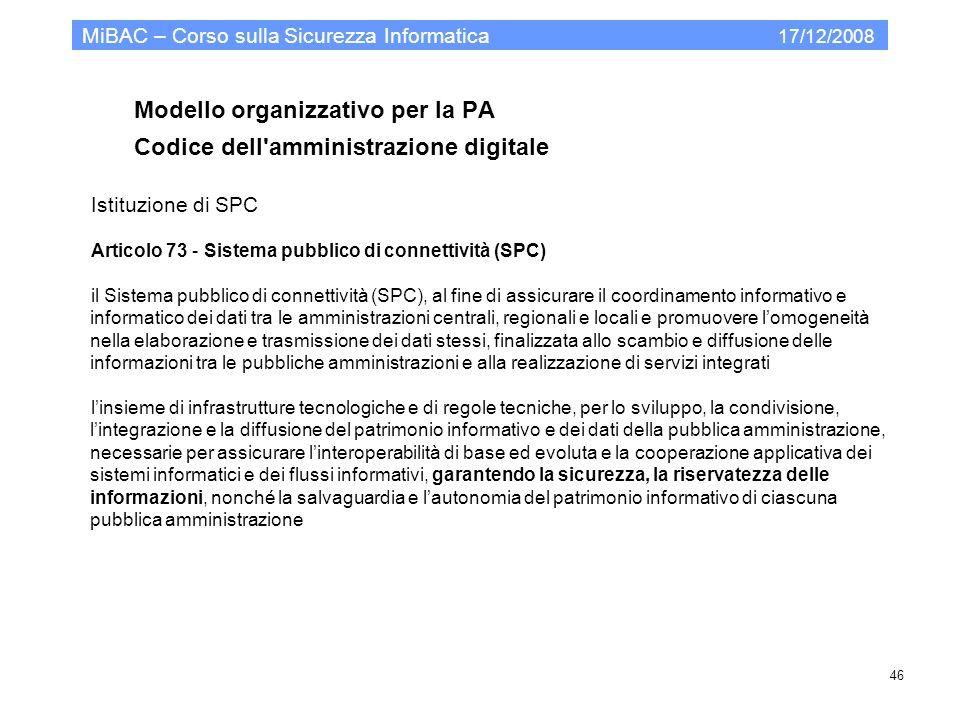 Modello organizzativo per la PA Codice dell'amministrazione digitale MiBAC – Corso sulla Sicurezza Informatica 17/12/2008 46 Istituzione di SPC Artico