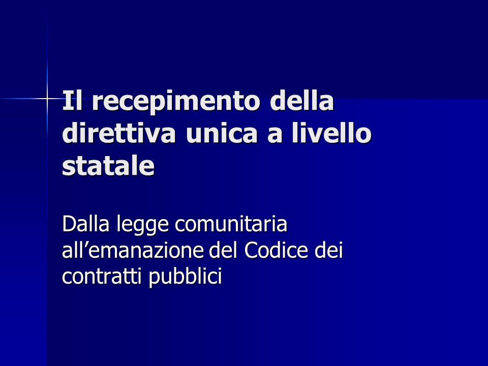 Il recepimento della direttiva unica a livello statale Dalla legge comunitaria allemanazione del Codice dei contratti pubblici