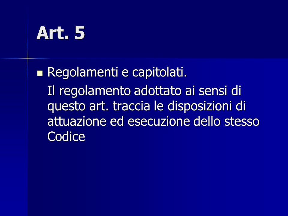 Art. 5 Regolamenti e capitolati. Regolamenti e capitolati. Il regolamento adottato ai sensi di questo art. traccia le disposizioni di attuazione ed es