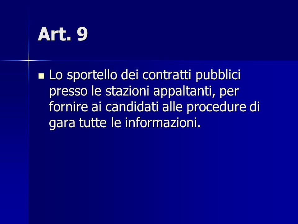 Art. 9 Lo sportello dei contratti pubblici presso le stazioni appaltanti, per fornire ai candidati alle procedure di gara tutte le informazioni. Lo sp