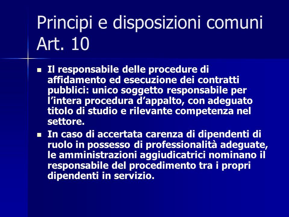 Principi e disposizioni comuni Art. 10 Il responsabile delle procedure di affidamento ed esecuzione dei contratti pubblici: unico soggetto responsabil
