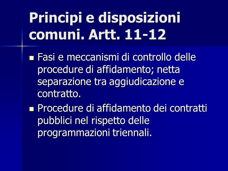 Principi e disposizioni comuni. Artt. 11-12 Fasi e meccanismi di controllo delle procedure di affidamento; netta separazione tra aggiudicazione e cont