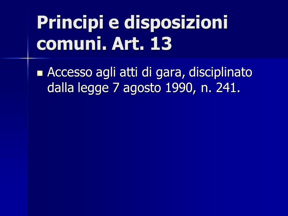 Principi e disposizioni comuni. Art. 13 Accesso agli atti di gara, disciplinato dalla legge 7 agosto 1990, n. 241. Accesso agli atti di gara, discipli