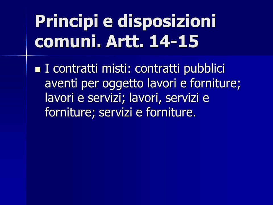 Principi e disposizioni comuni. Artt. 14-15 I contratti misti: contratti pubblici aventi per oggetto lavori e forniture; lavori e servizi; lavori, ser