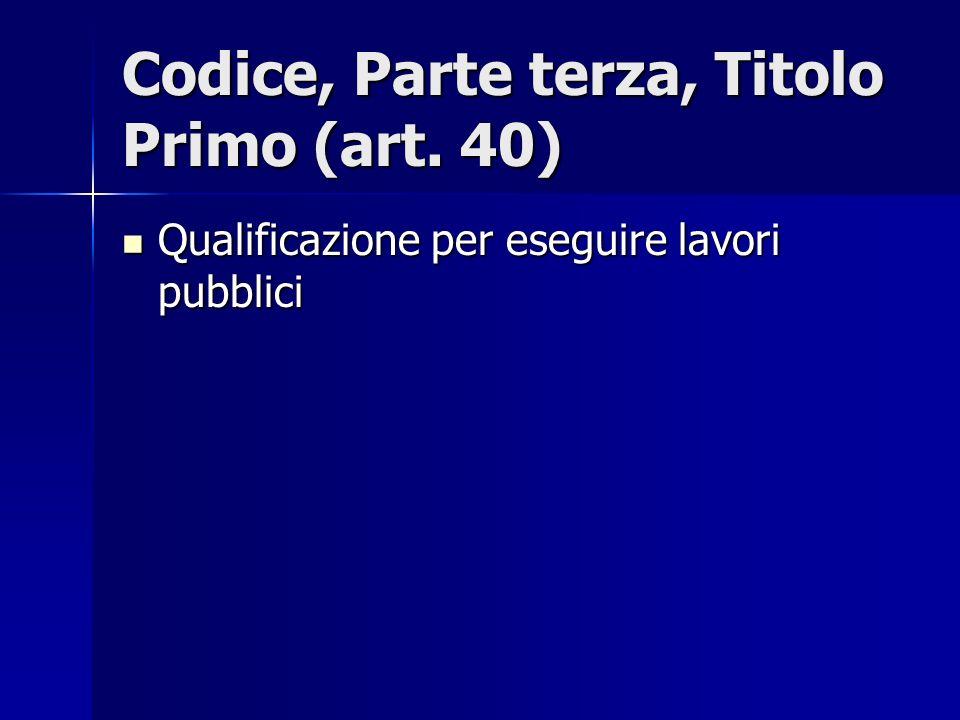 Codice, Parte terza, Titolo Primo (art. 40) Qualificazione per eseguire lavori pubblici Qualificazione per eseguire lavori pubblici