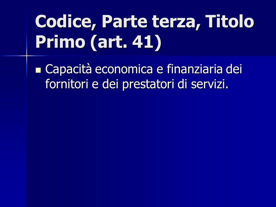 Codice, Parte terza, Titolo Primo (art. 41) Capacità economica e finanziaria dei fornitori e dei prestatori di servizi. Capacità economica e finanziar