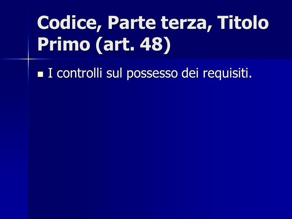 Codice, Parte terza, Titolo Primo (art. 48) I controlli sul possesso dei requisiti. I controlli sul possesso dei requisiti.