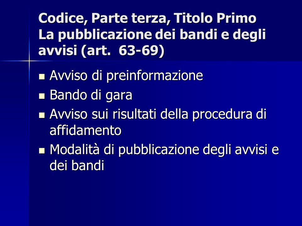 Codice, Parte terza, Titolo Primo La pubblicazione dei bandi e degli avvisi (art. 63-69) Avviso di preinformazione Avviso di preinformazione Bando di