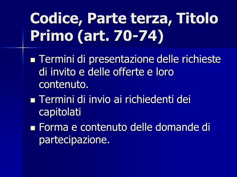 Codice, Parte terza, Titolo Primo (art. 70-74) Termini di presentazione delle richieste di invito e delle offerte e loro contenuto. Termini di present