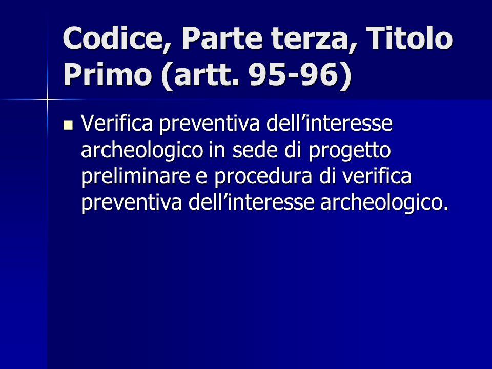 Codice, Parte terza, Titolo Primo (artt. 95-96) Verifica preventiva dellinteresse archeologico in sede di progetto preliminare e procedura di verifica