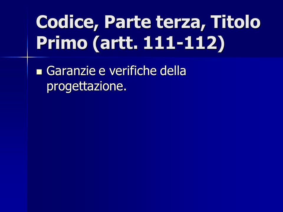 Codice, Parte terza, Titolo Primo (artt. 111-112) Garanzie e verifiche della progettazione. Garanzie e verifiche della progettazione.