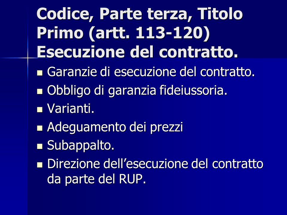 Codice, Parte terza, Titolo Primo (artt. 113-120) Esecuzione del contratto. Garanzie di esecuzione del contratto. Garanzie di esecuzione del contratto