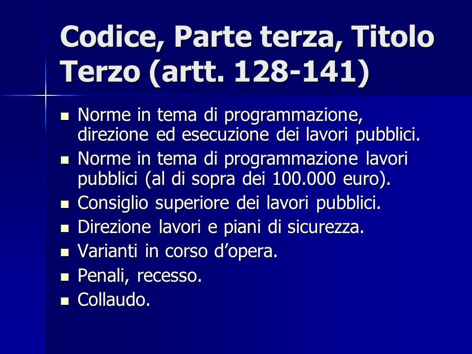 Codice, Parte terza, Titolo Terzo (artt. 128-141) Norme in tema di programmazione, direzione ed esecuzione dei lavori pubblici. Norme in tema di progr