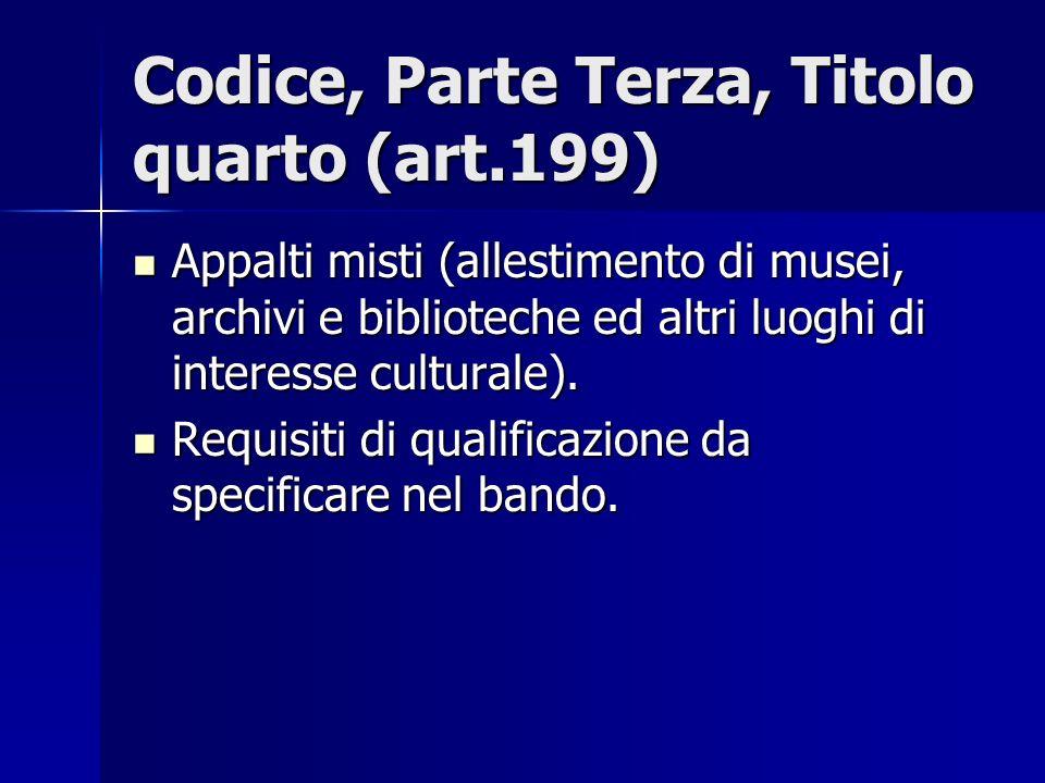 Codice, Parte Terza, Titolo quarto (art.199) Appalti misti (allestimento di musei, archivi e biblioteche ed altri luoghi di interesse culturale). Appa