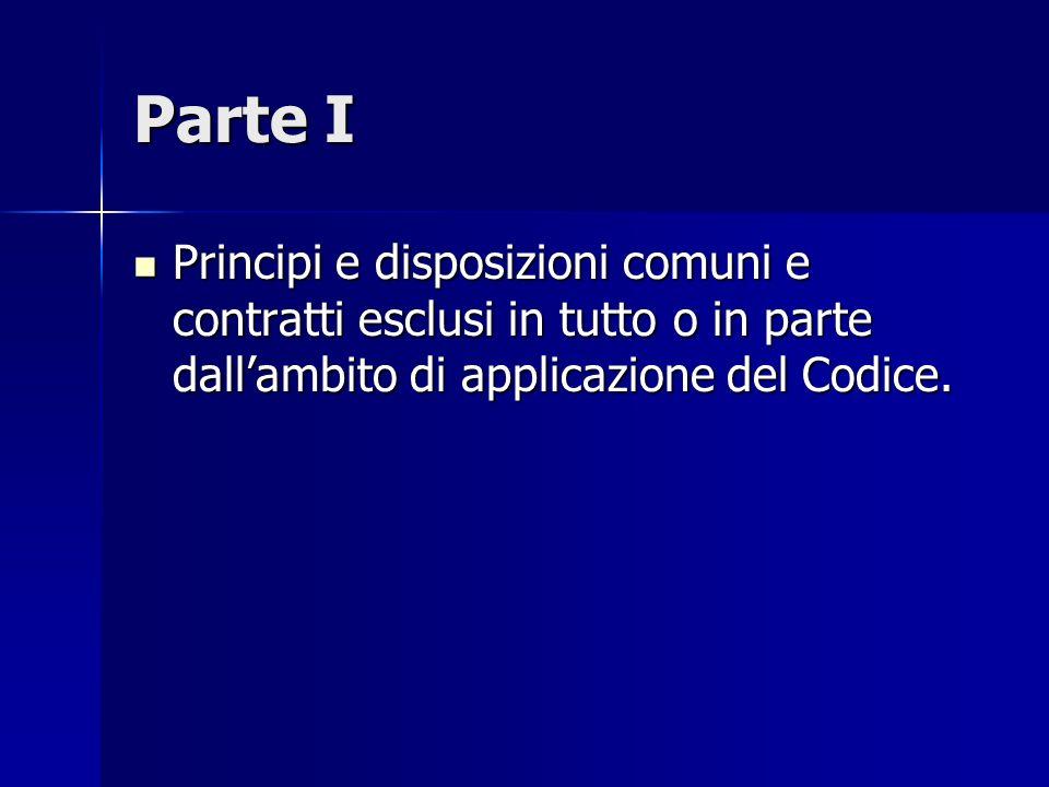 Parte I Principi e disposizioni comuni e contratti esclusi in tutto o in parte dallambito di applicazione del Codice. Principi e disposizioni comuni e