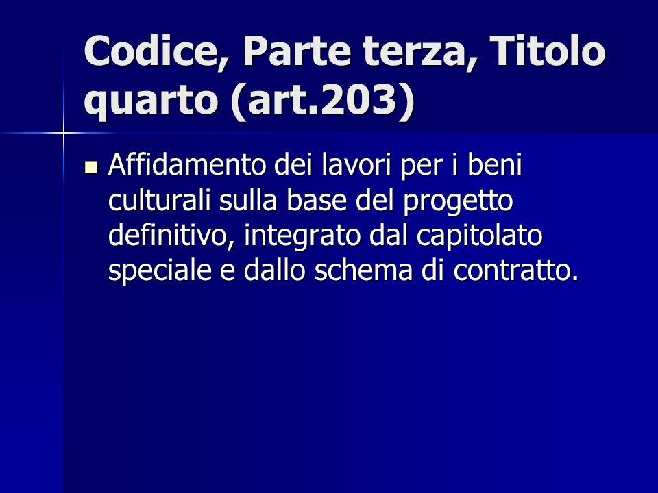 Codice, Parte terza, Titolo quarto (art.203) Affidamento dei lavori per i beni culturali sulla base del progetto definitivo, integrato dal capitolato