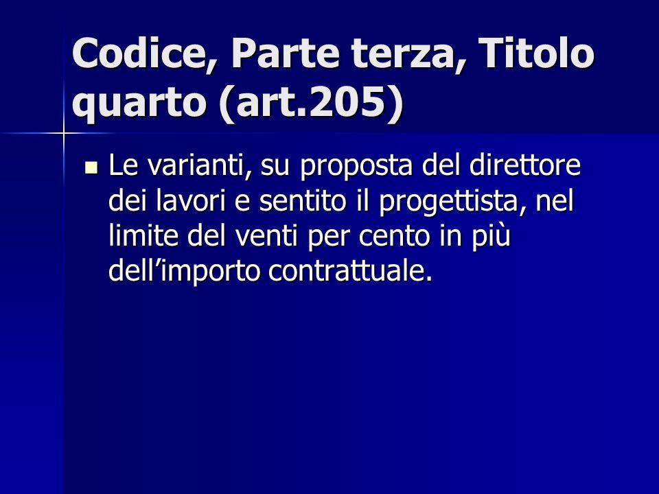 Codice, Parte terza, Titolo quarto (art.205) Le varianti, su proposta del direttore dei lavori e sentito il progettista, nel limite del venti per cent
