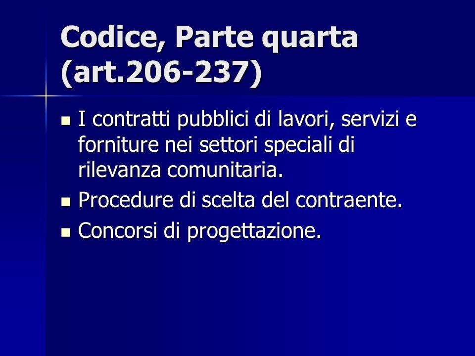 Codice, Parte quarta (art.206-237) I contratti pubblici di lavori, servizi e forniture nei settori speciali di rilevanza comunitaria. I contratti pubb