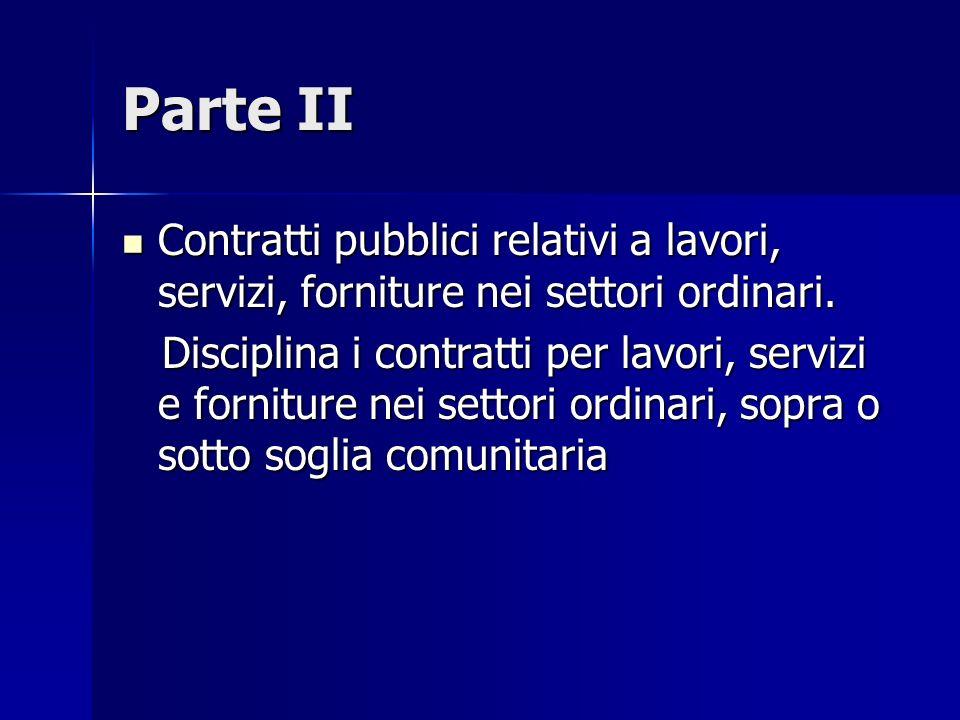 Parte II Contratti pubblici relativi a lavori, servizi, forniture nei settori ordinari. Contratti pubblici relativi a lavori, servizi, forniture nei s