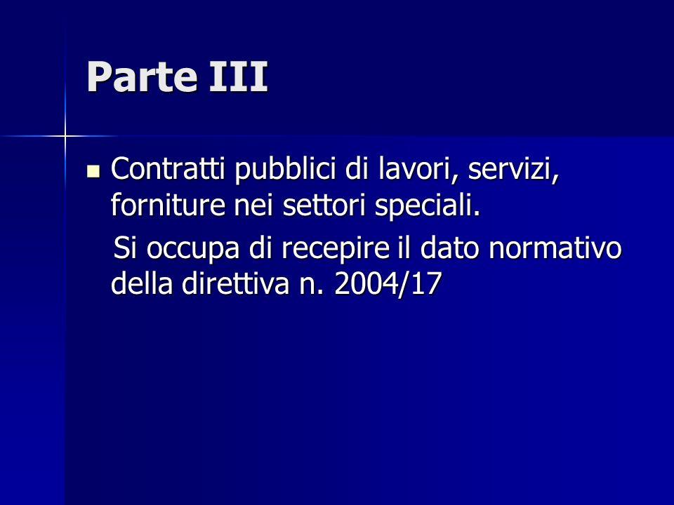 Parte III Contratti pubblici di lavori, servizi, forniture nei settori speciali. Contratti pubblici di lavori, servizi, forniture nei settori speciali