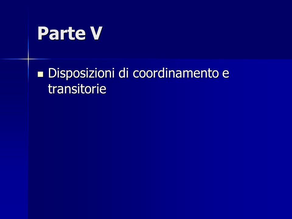Parte V Disposizioni di coordinamento e transitorie Disposizioni di coordinamento e transitorie