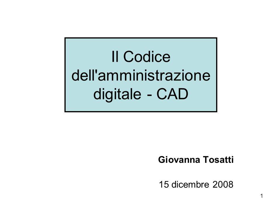 1 Il Codice dell'amministrazione digitale - CAD Giovanna Tosatti 15 dicembre 2008