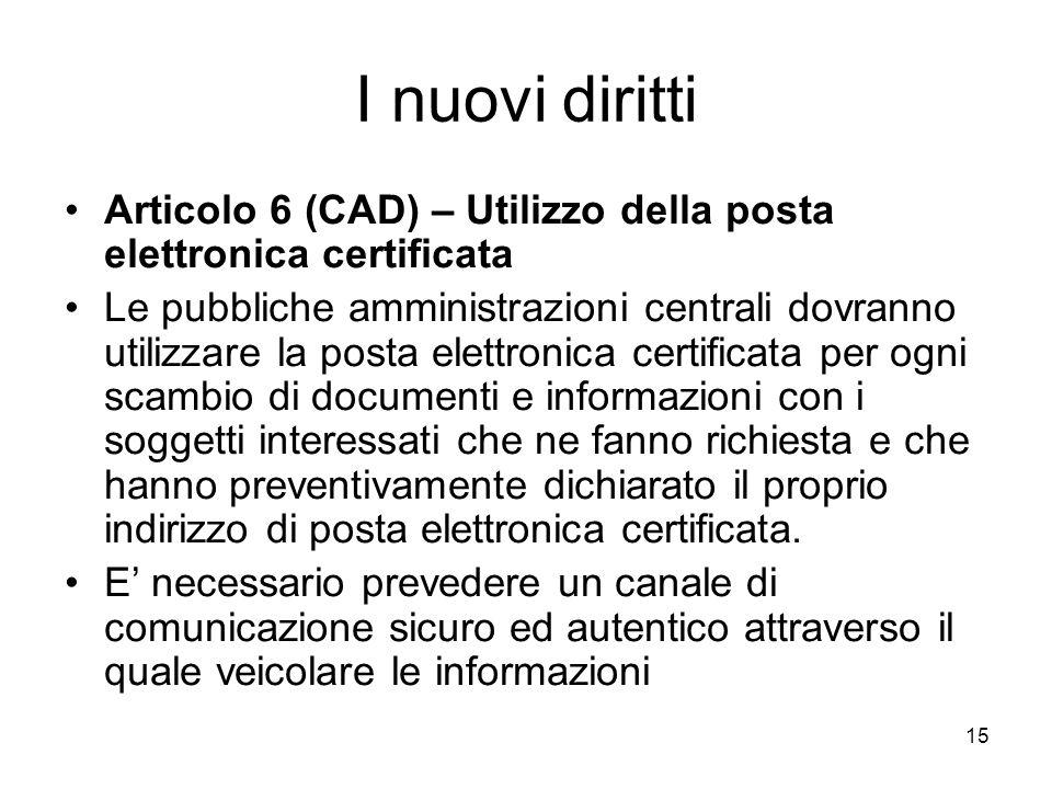 15 I nuovi diritti Articolo 6 (CAD) – Utilizzo della posta elettronica certificata Le pubbliche amministrazioni centrali dovranno utilizzare la posta