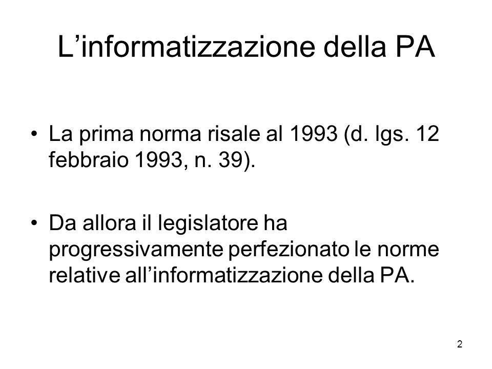 2 Linformatizzazione della PA La prima norma risale al 1993 (d. lgs. 12 febbraio 1993, n. 39). Da allora il legislatore ha progressivamente perfeziona