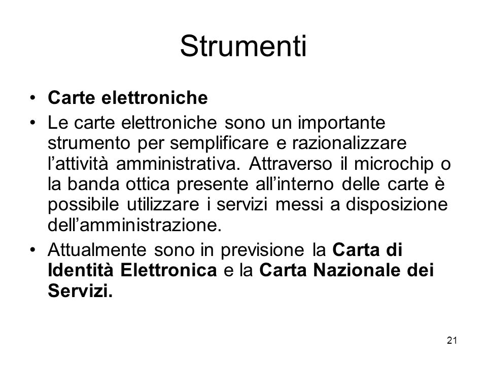 21 Strumenti Carte elettroniche Le carte elettroniche sono un importante strumento per semplificare e razionalizzare lattività amministrativa. Attrave