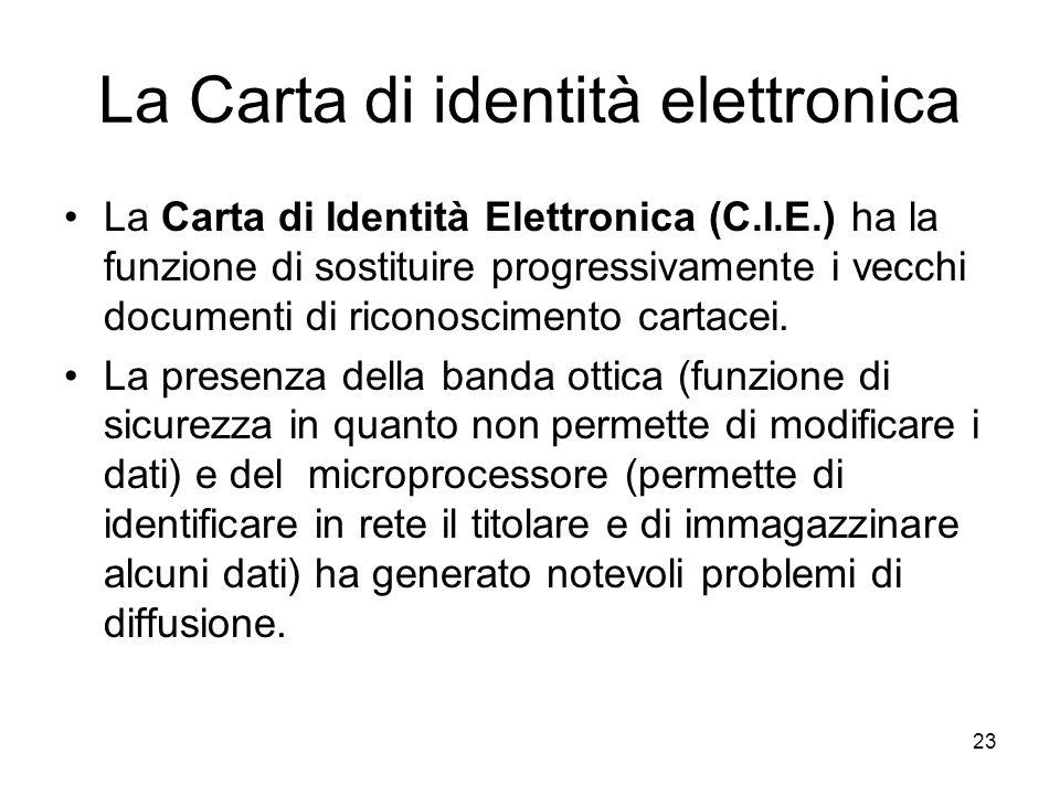 23 La Carta di identità elettronica La Carta di Identità Elettronica (C.I.E.) ha la funzione di sostituire progressivamente i vecchi documenti di rico