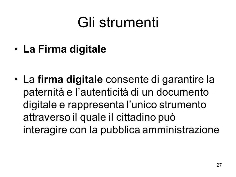 27 Gli strumenti La Firma digitale La firma digitale consente di garantire la paternità e lautenticità di un documento digitale e rappresenta lunico s