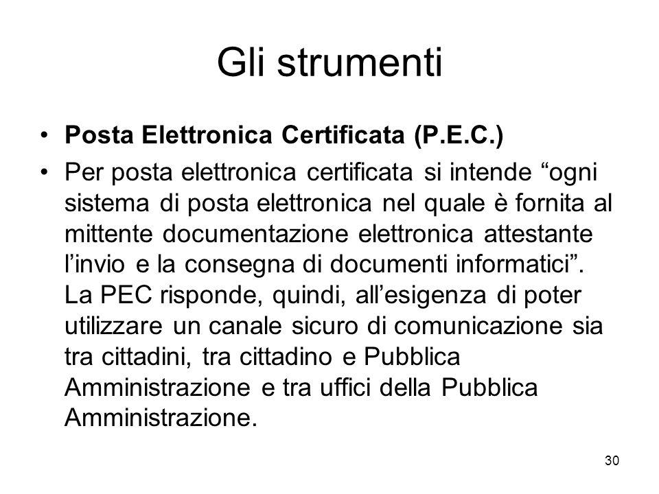 30 Gli strumenti Posta Elettronica Certificata (P.E.C.) Per posta elettronica certificata si intende ogni sistema di posta elettronica nel quale è for