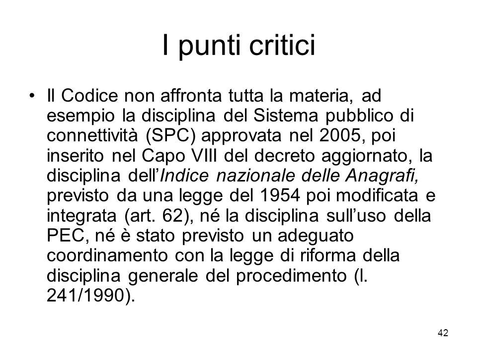 42 I punti critici Il Codice non affronta tutta la materia, ad esempio la disciplina del Sistema pubblico di connettività (SPC) approvata nel 2005, po