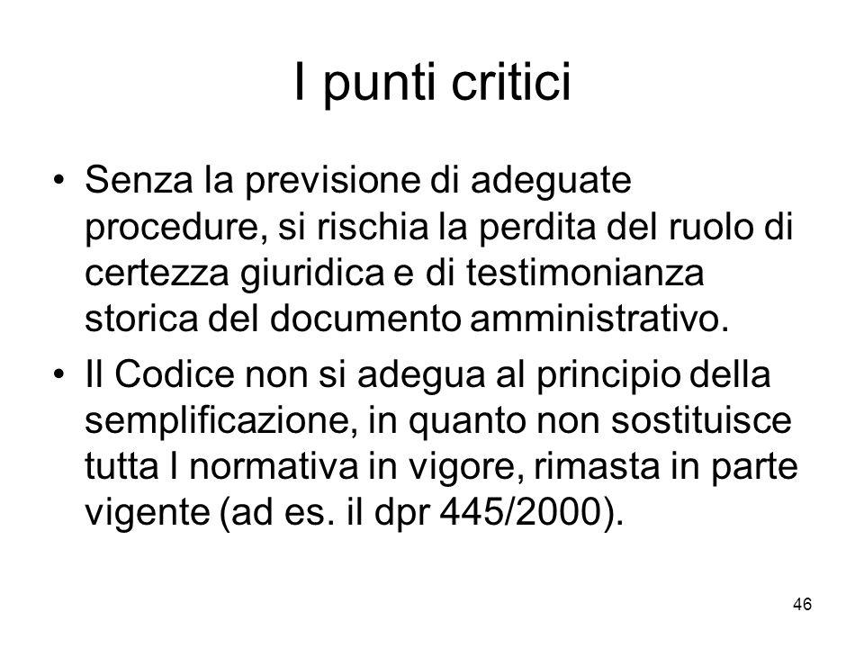 46 I punti critici Senza la previsione di adeguate procedure, si rischia la perdita del ruolo di certezza giuridica e di testimonianza storica del doc
