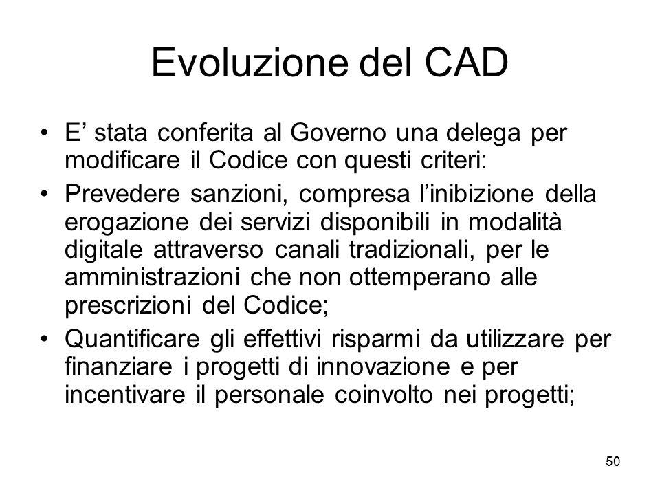 50 Evoluzione del CAD E stata conferita al Governo una delega per modificare il Codice con questi criteri: Prevedere sanzioni, compresa linibizione de