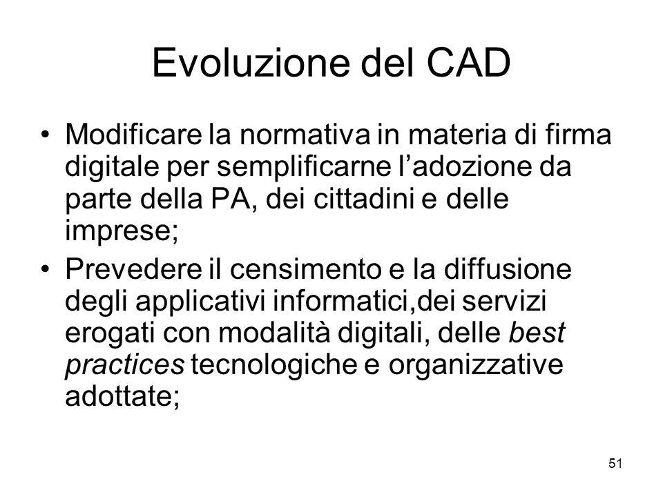 51 Evoluzione del CAD Modificare la normativa in materia di firma digitale per semplificarne ladozione da parte della PA, dei cittadini e delle impres