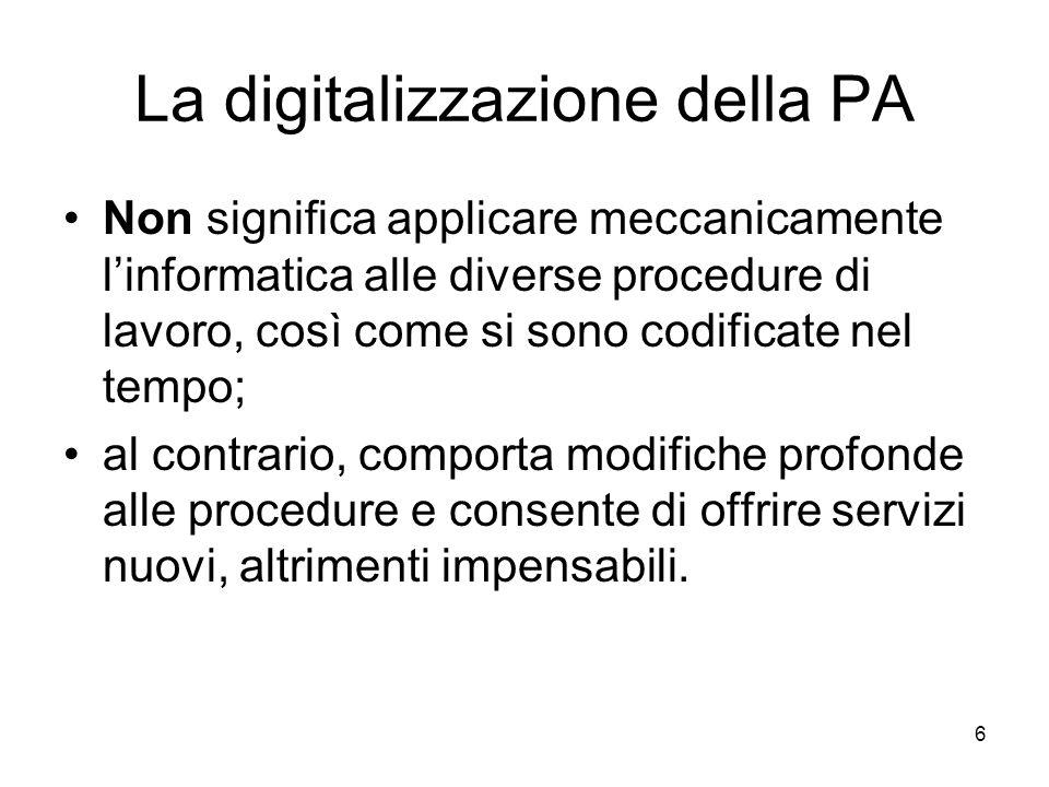 6 La digitalizzazione della PA Non significa applicare meccanicamente linformatica alle diverse procedure di lavoro, così come si sono codificate nel