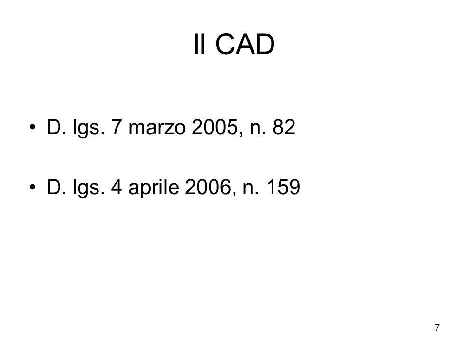 7 Il CAD D. lgs. 7 marzo 2005, n. 82 D. lgs. 4 aprile 2006, n. 159