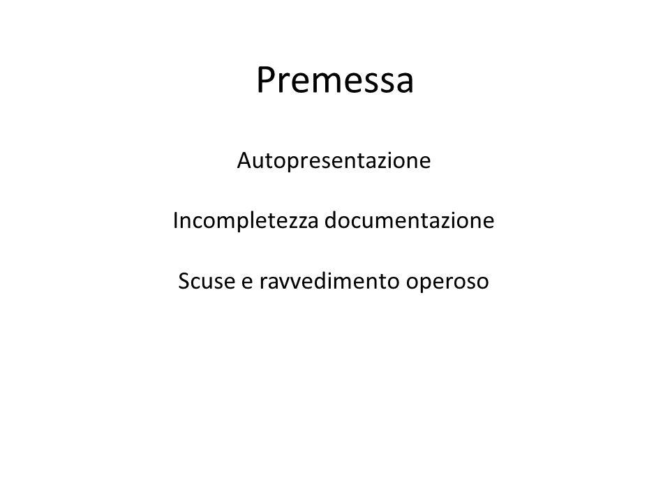 Premessa Autopresentazione Incompletezza documentazione Scuse e ravvedimento operoso