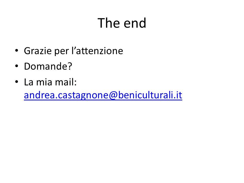 The end Grazie per lattenzione Domande? La mia mail: andrea.castagnone@beniculturali.it andrea.castagnone@beniculturali.it