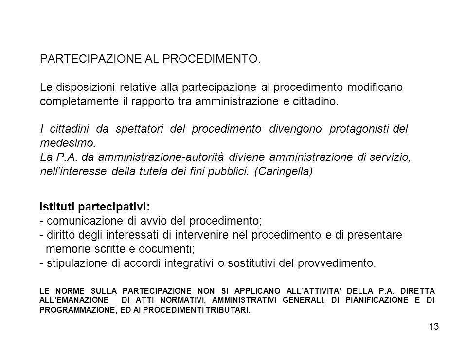 13 PARTECIPAZIONE AL PROCEDIMENTO. Le disposizioni relative alla partecipazione al procedimento modificano completamente il rapporto tra amministrazio