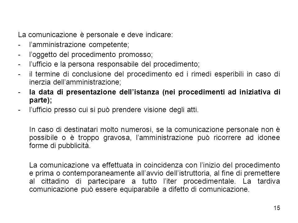 15 La comunicazione è personale e deve indicare: -lamministrazione competente; -loggetto del procedimento promosso; -lufficio e la persona responsabil
