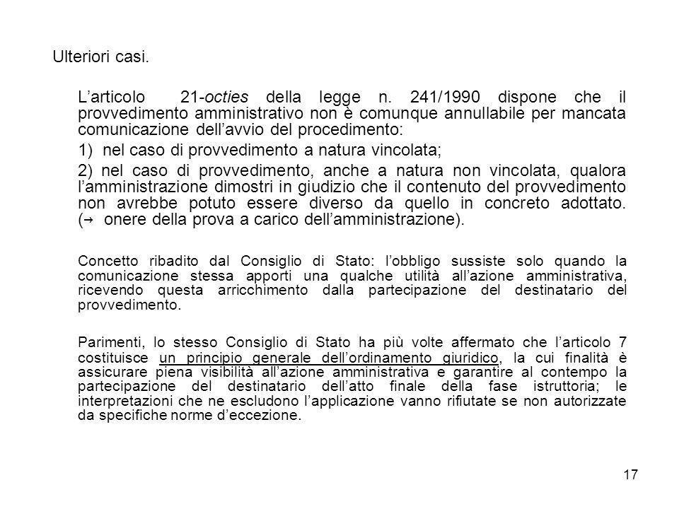17 Ulteriori casi. Larticolo 21-octies della legge n. 241/1990 dispone che il provvedimento amministrativo non è comunque annullabile per mancata comu