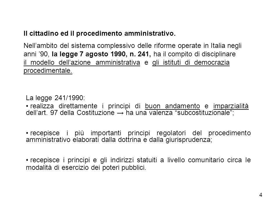 4 Il cittadino ed il procedimento amministrativo. Nellambito del sistema complessivo delle riforme operate in Italia negli anni 90, la legge 7 agosto