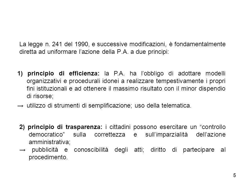 5 La legge n. 241 del 1990, e successive modificazioni, è fondamentalmente diretta ad uniformare lazione della P.A. a due principi: 1) principio di ef