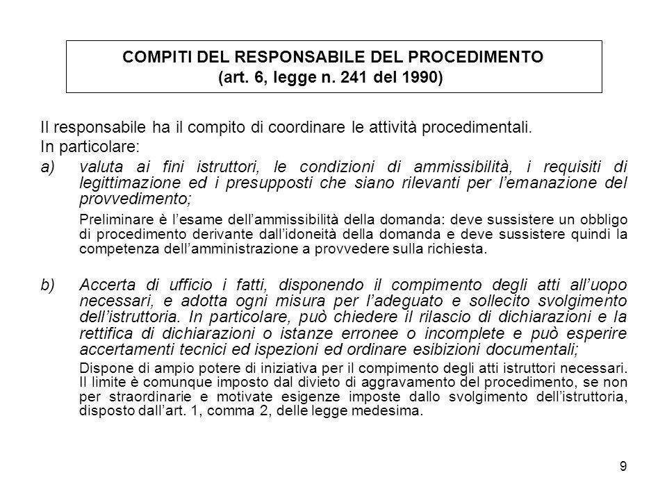 9 Il responsabile ha il compito di coordinare le attività procedimentali. In particolare: a)valuta ai fini istruttori, le condizioni di ammissibilità,