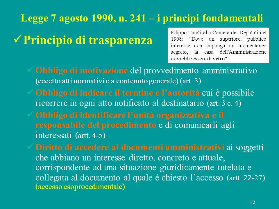 12 Legge 7 agosto 1990, n. 241 – i principi fondamentali Principio di trasparenza Obbligo di motivazione del provvedimento amministrativo (eccetto att