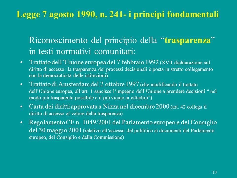 13 Legge 7 agosto 1990, n. 241- i principi fondamentali Riconoscimento del principio della trasparenza in testi normativi comunitari: Trattato dellUni