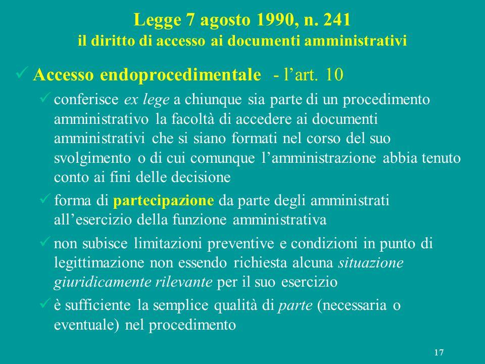 17 Legge 7 agosto 1990, n. 241 il diritto di accesso ai documenti amministrativi Accesso endoprocedimentale - lart. 10 conferisce ex lege a chiunque s